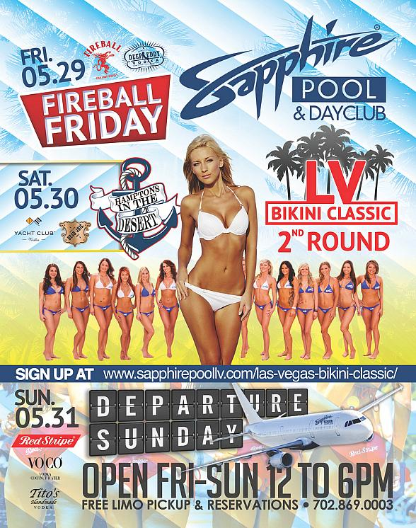 Party at Sapphire Pool & Dayclub on Fireball Friday (May 29), LV Bikini Classic 2nd Round Saturday (May 30) and Departure Sunday (May 31)