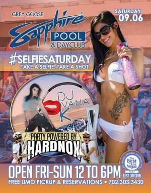 Party with DJ Ivana K and HardNox at Sapphire Pool & Day Club for #SelfieSaturday, Sept. 6