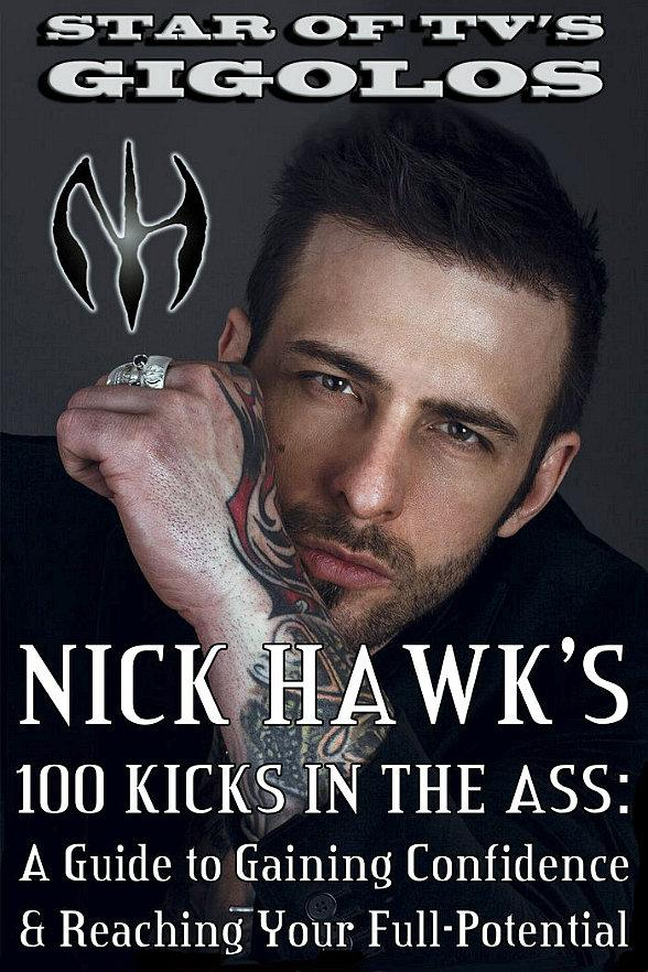 """New Book """"Nick Hawk's 100 Kicks in the Ass: a Guide to Gaining Confidence & Reaching Your Full-Potential"""" is Now Available"""