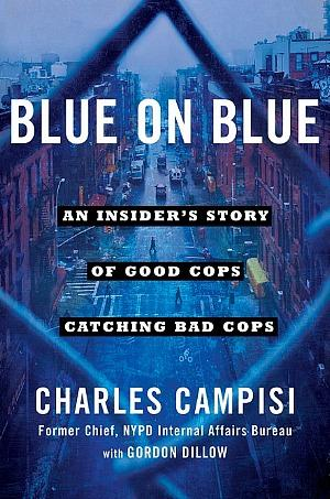 """Blue on Blue: An Insider's Story of Good Cops Catching Bad Cops"""