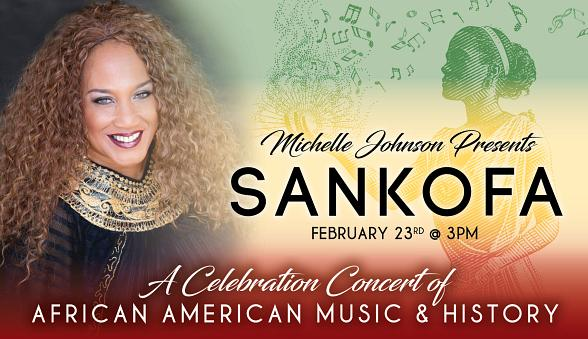 """Michelle Johnson Presents: """"Sankofa: a Celebration Concert of African American Music and History"""""""